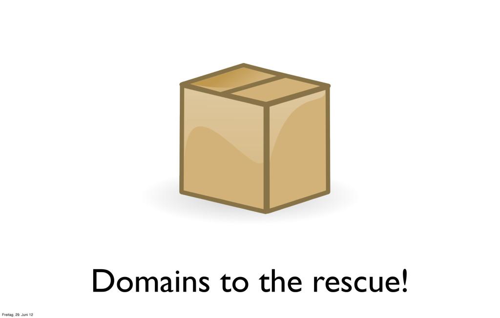 Domains to the rescue! Freitag, 29. Juni 12
