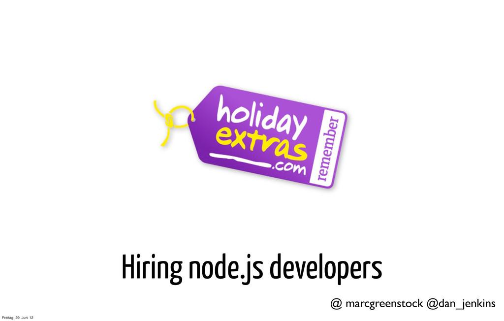 Hiring node.js developers @ marcgreenstock @dan...