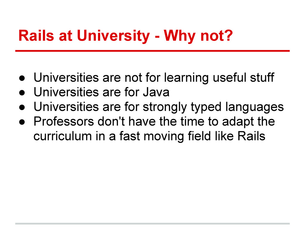 Rails at University - Why not? ● Universities a...