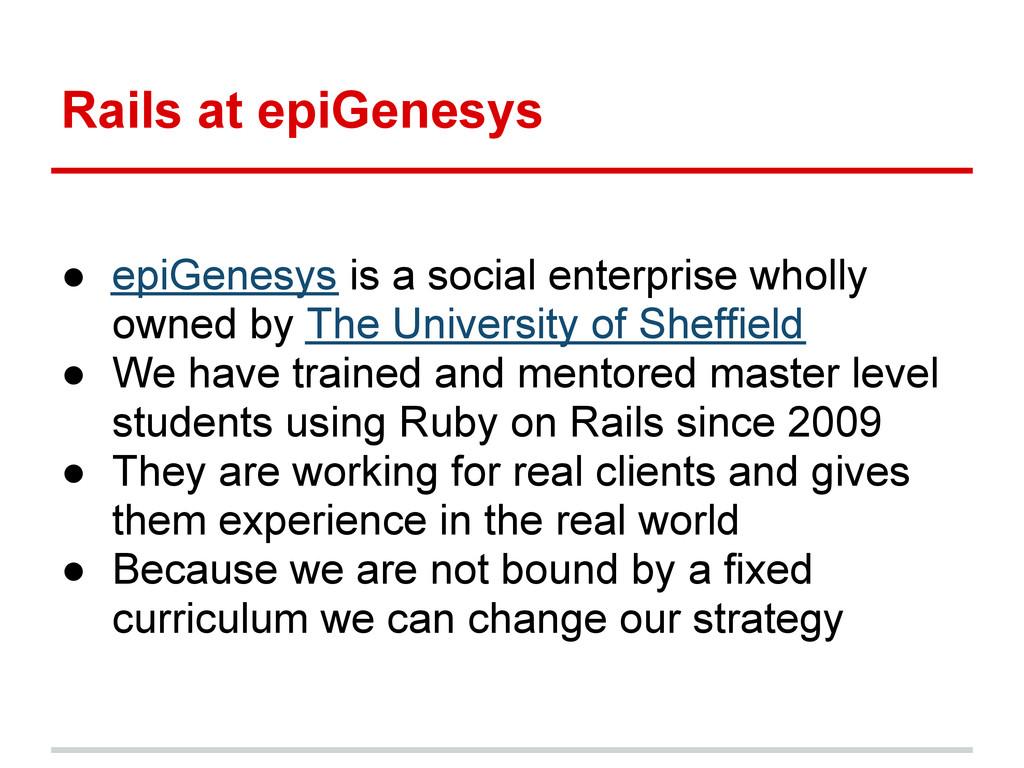 Rails at epiGenesys ● epiGenesys is a social en...