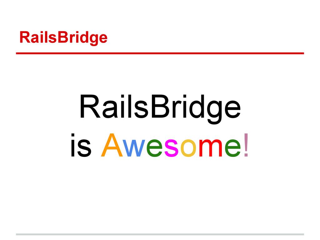 RailsBridge RailsBridge is Awesome!