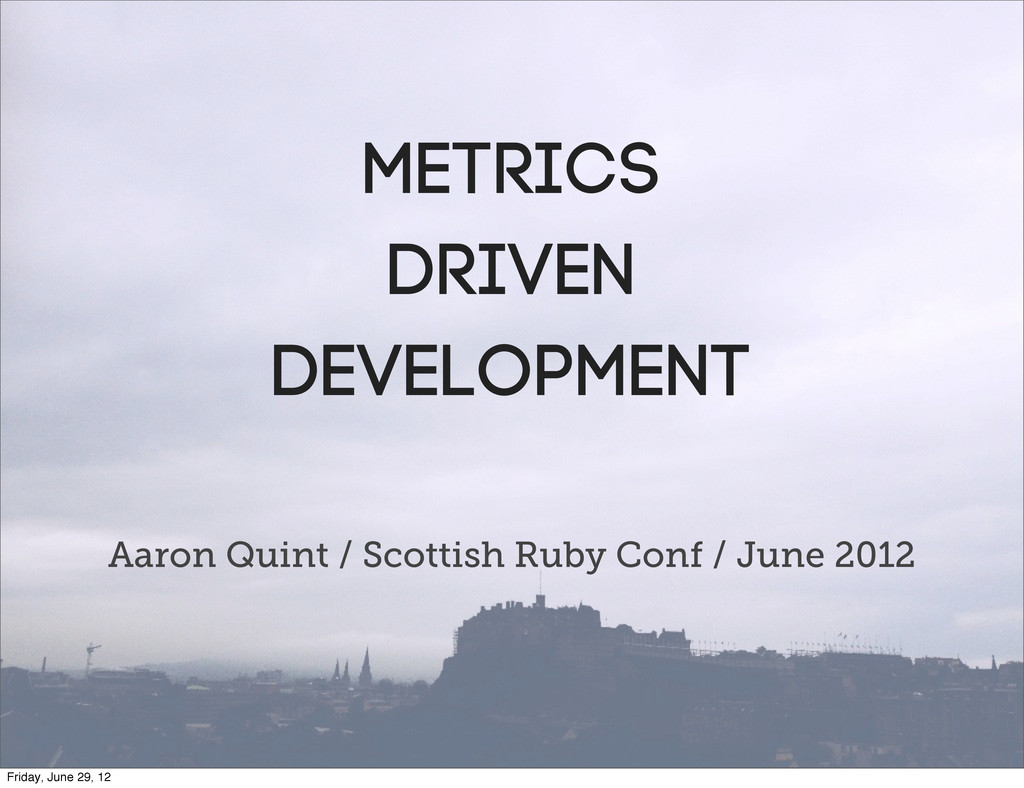 Metrics drIVEN DEVELOPMENT Aaron Quint / Scotti...