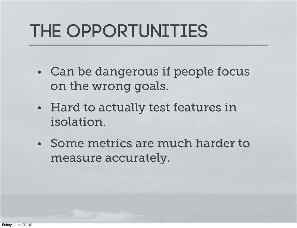 The opportunities • Can be dangerous if people ...