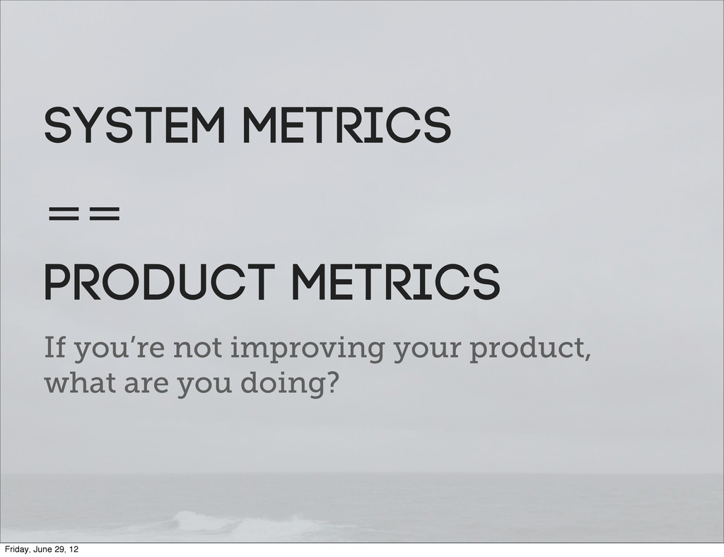If you're not improving your product, what are ...