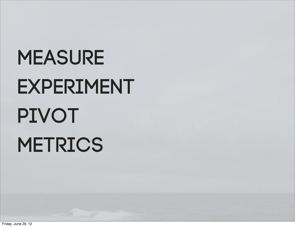 Measure Experiment Pivot Metrics Friday, June 2...