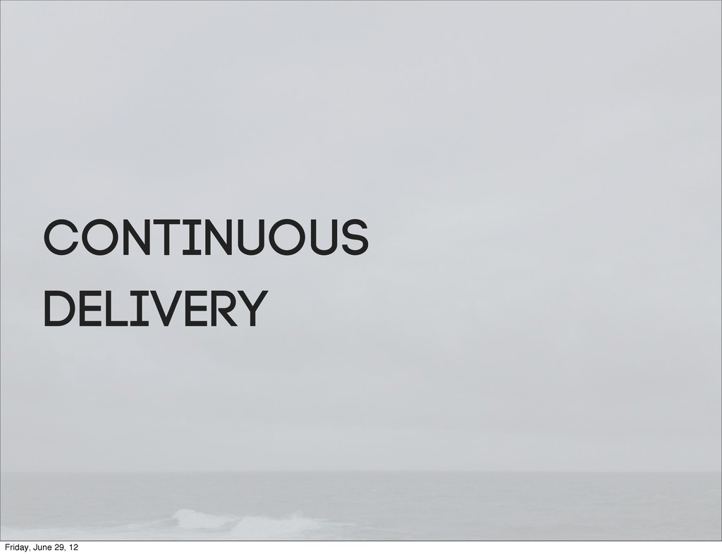 Continuous Delivery Friday, June 29, 12
