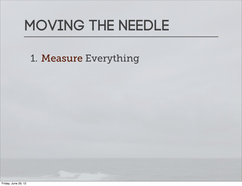 Moving the needle 1. Measure Everything Friday,...