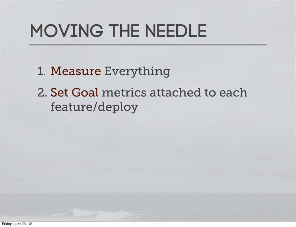Moving the needle 1. Measure Everything 2. Set ...