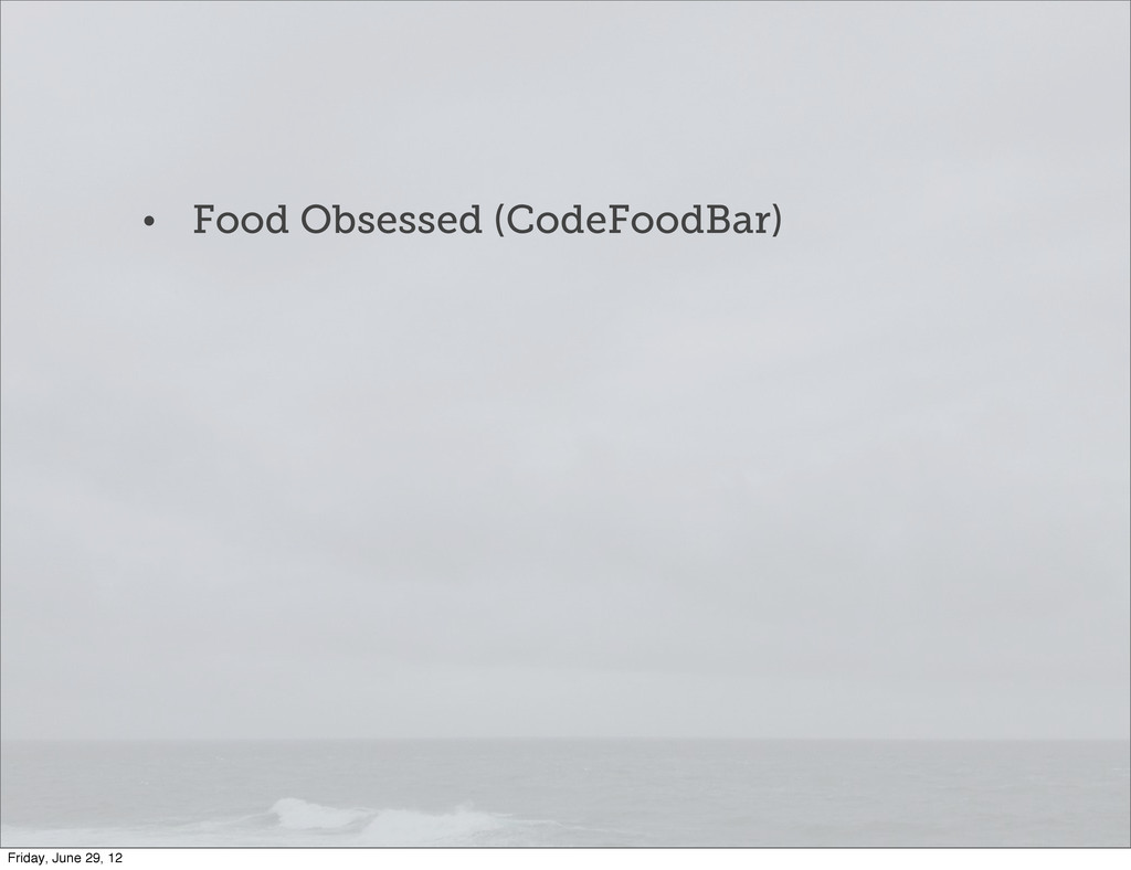 • Food Obsessed (CodeFoodBar) Friday, June 29, ...