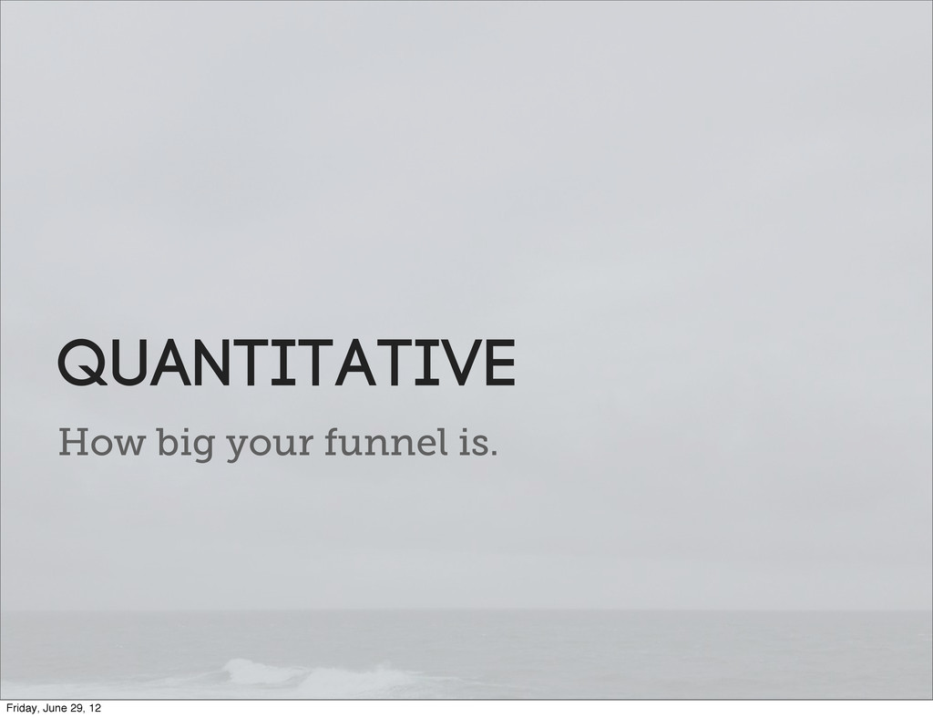 How big your funnel is. Quantitative Friday, Ju...
