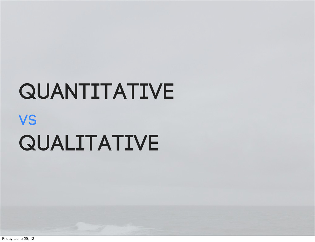 Quantitative vs Qualitative Friday, June 29, 12