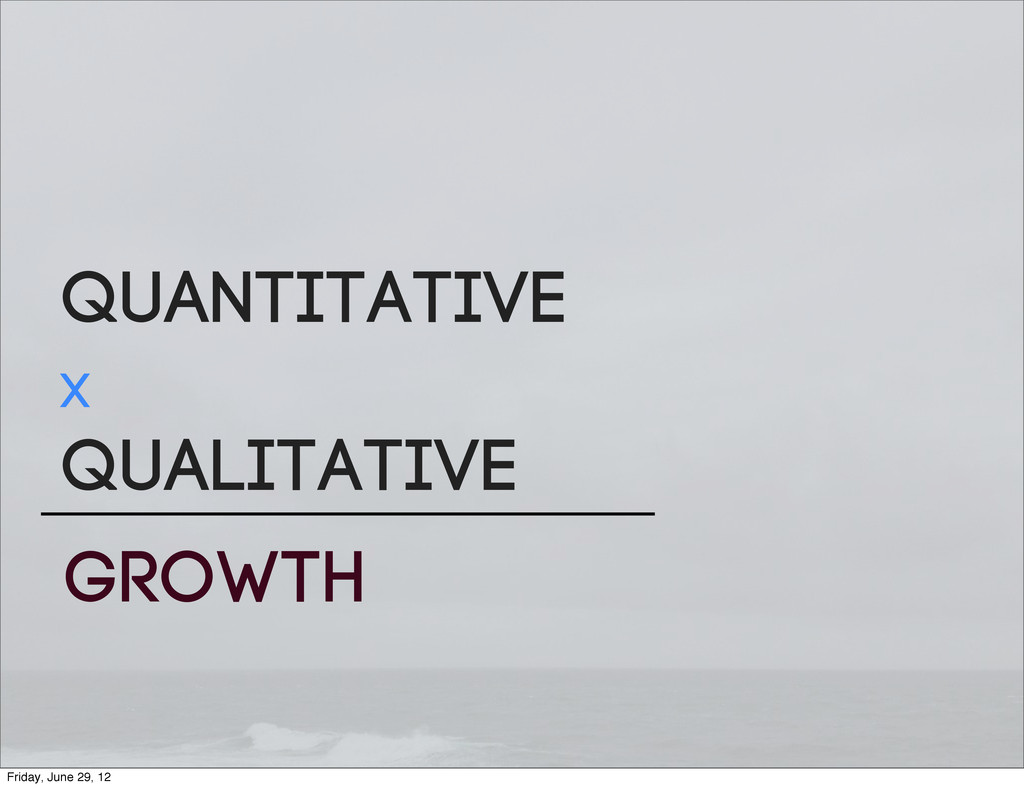 Quantitative X Qualitative GROWTH Friday, June ...