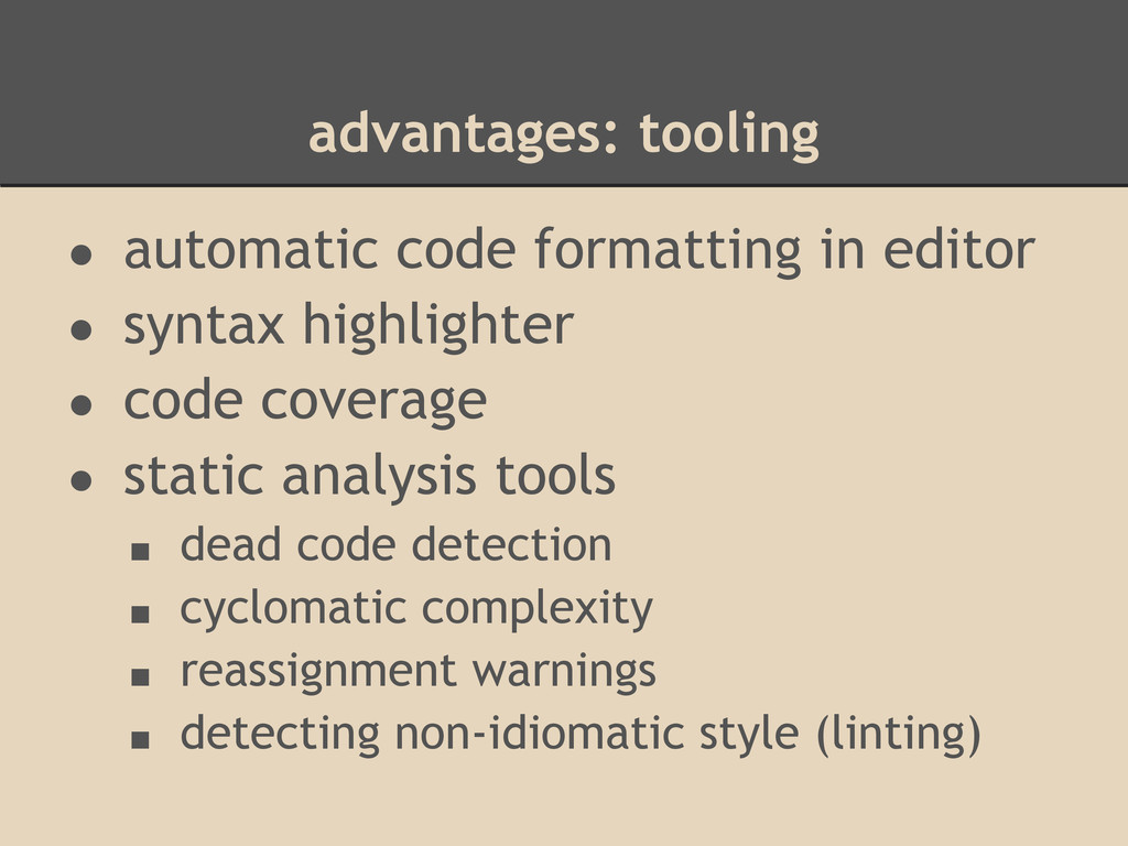 advantages: tooling ● automatic code formatting...