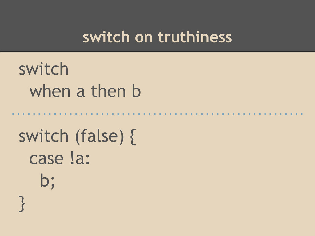 switch on truthiness switch when a then b switc...