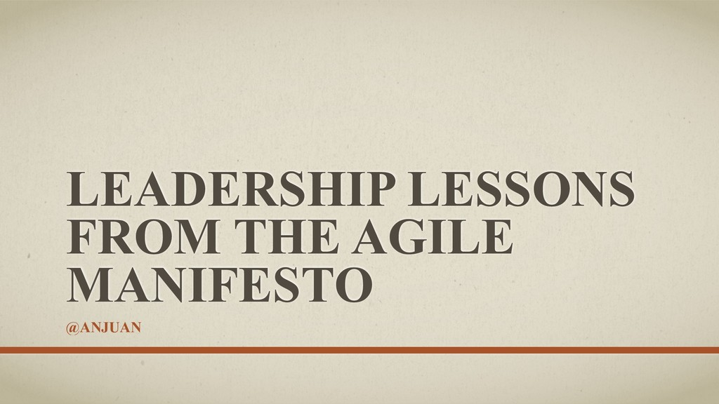 LEADERSHIP LESSONS FROM THE AGILE MANIFESTO @AN...
