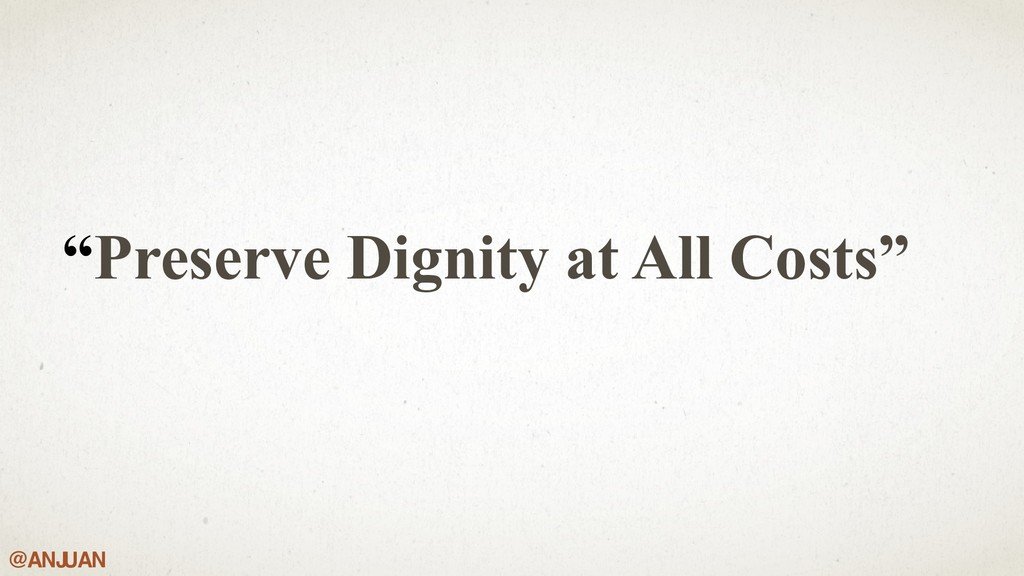 "@ANJ UAN ""Preserve Dignity at All Costs"""