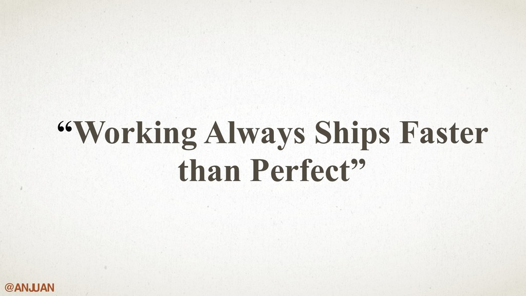 "@ANJ UAN ""Working Always Ships Faster than Perf..."