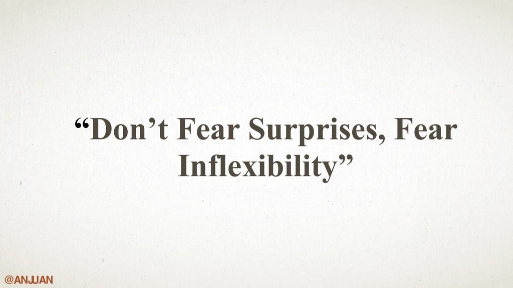"""@ANJ UAN """"Don't Fear Surprises, Fear Inflexibil..."""