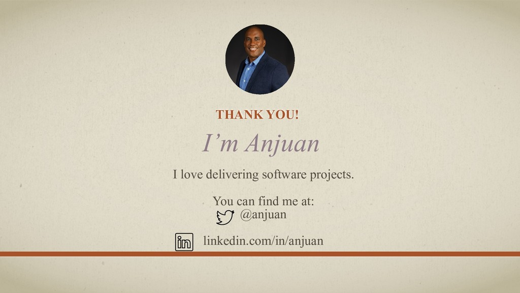THANK YOU! I'm Anjuan I love delivering softwar...