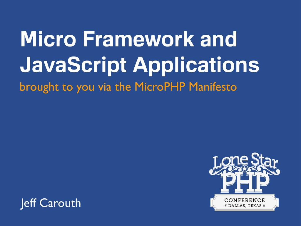 Micro Framework and JavaScript Applications bro...