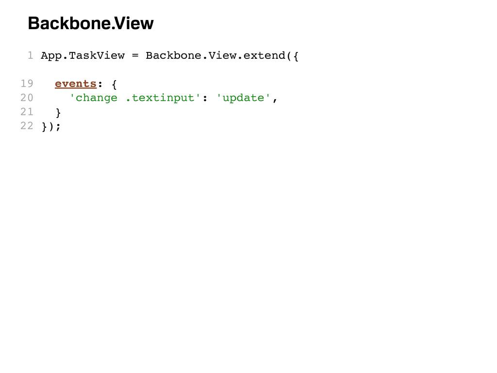 1 App.TaskView = Backbone.View.extend({ 19 even...