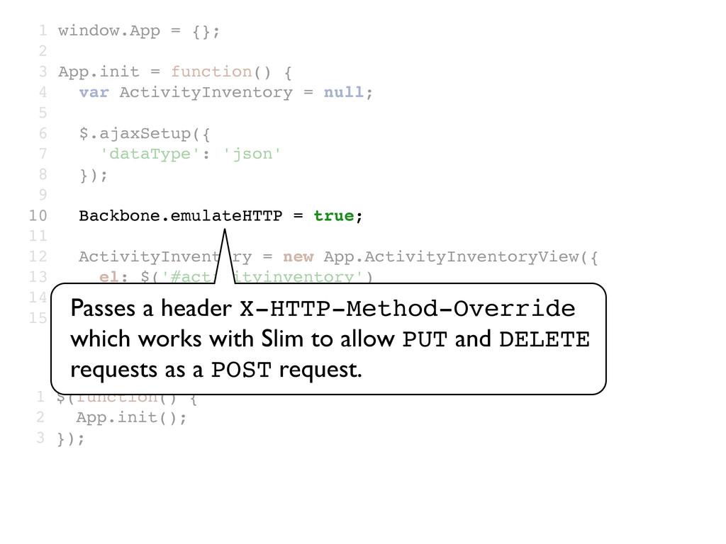 1 $(function() { 2 App.init(); 3 }); 1 window.A...
