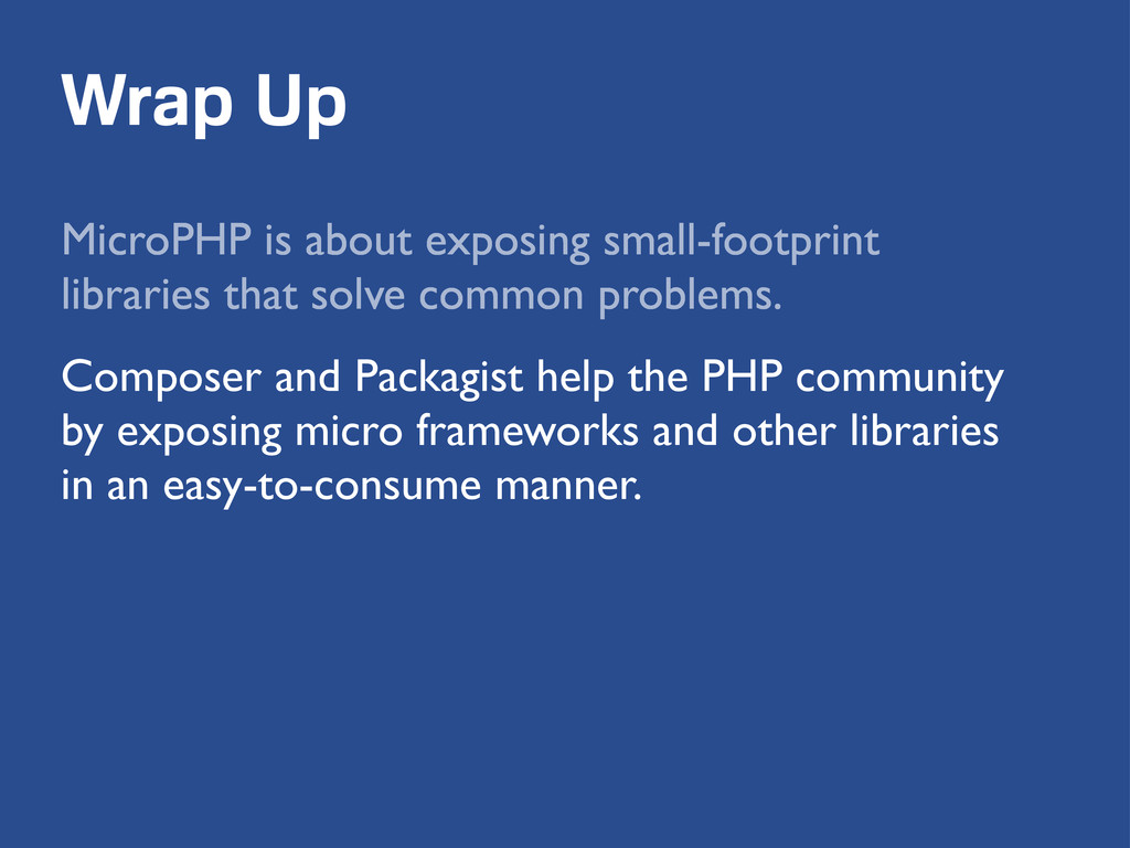 Wrap Up MicroPHP is about exposing small-footpr...