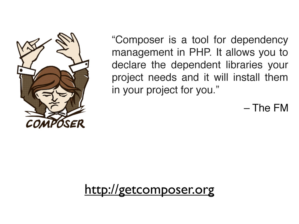 """http://getcomposer.org """"Composer is a tool for ..."""