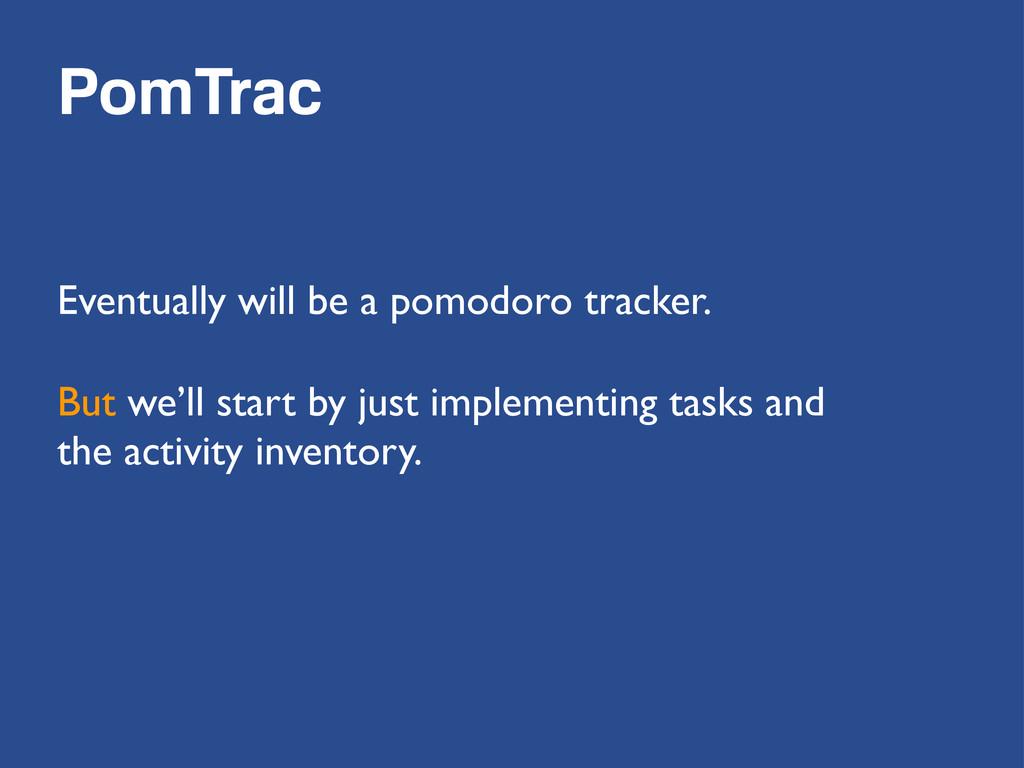 PomTrac Eventually will be a pomodoro tracker. ...