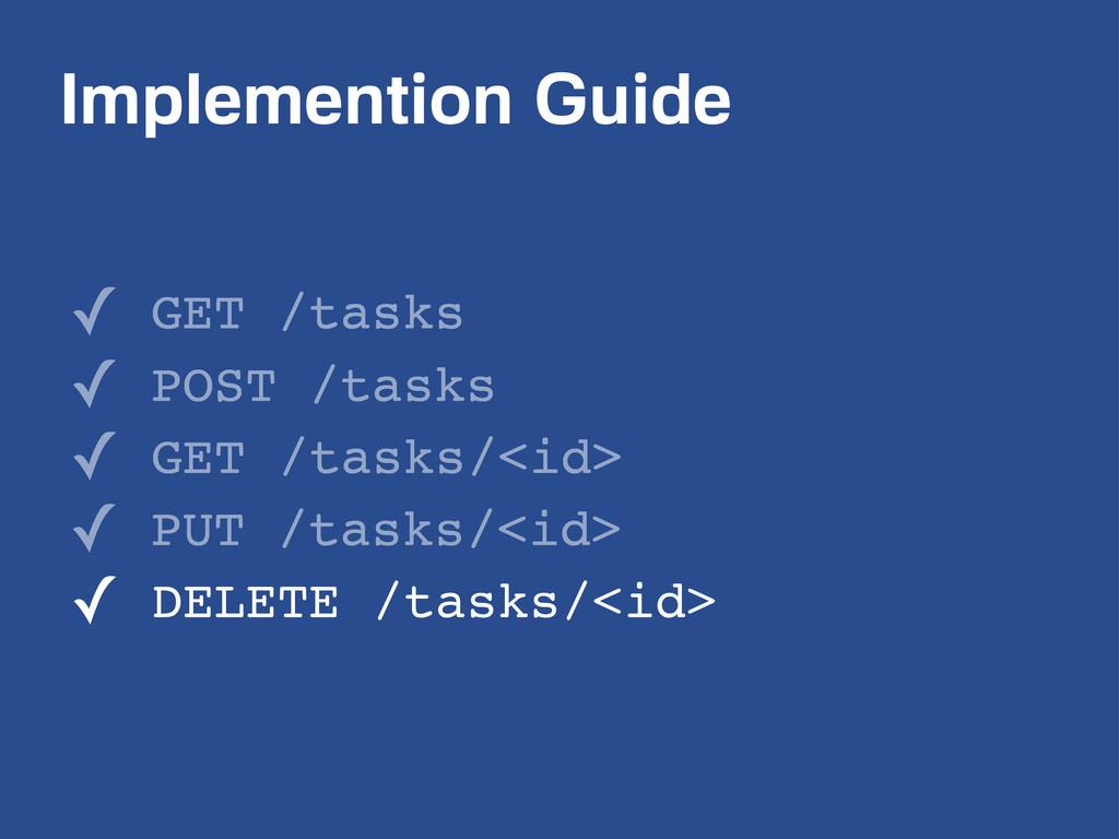 Implemention Guide ✓ GET /tasks ✓ POST /tasks ✓...