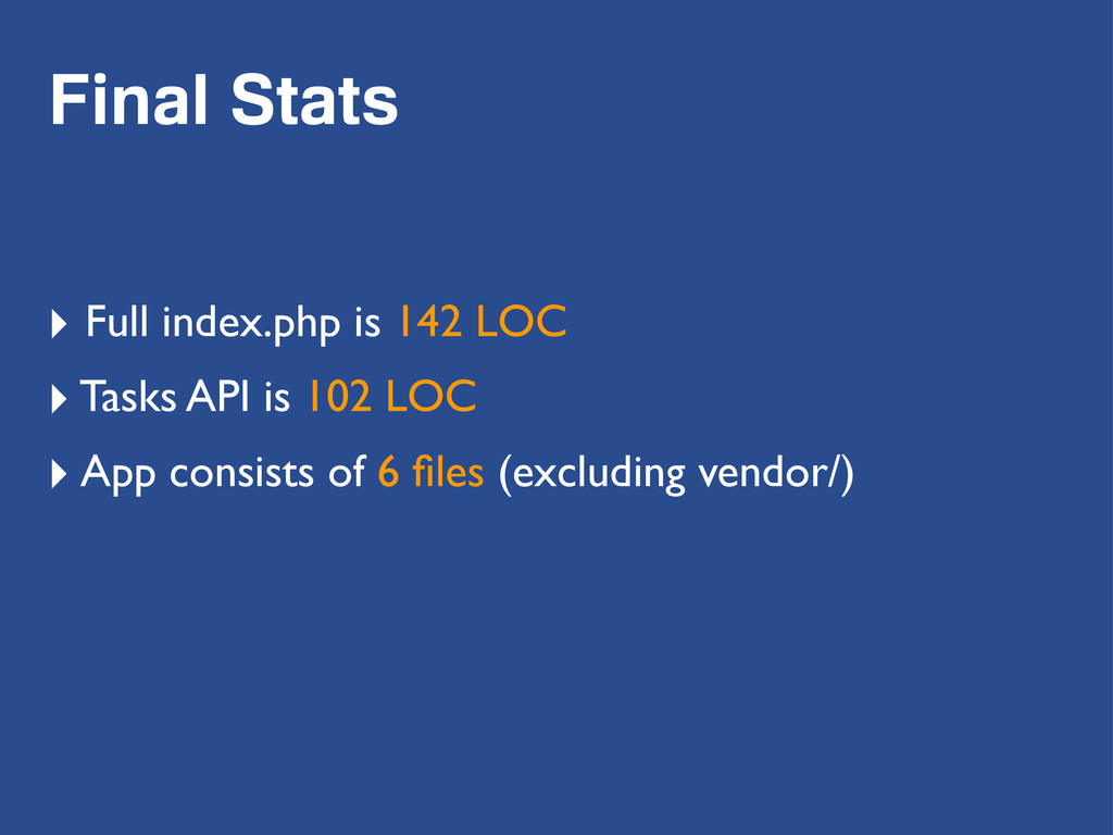 Final Stats ‣ Full index.php is 142 LOC ‣ Tasks...