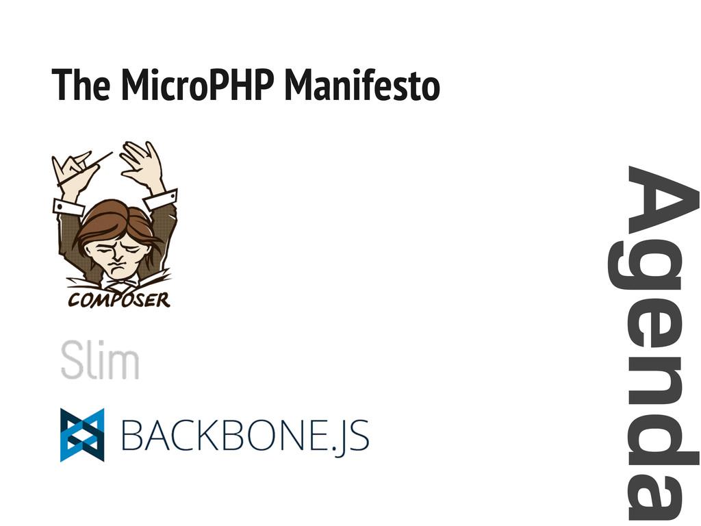 Agenda The MicroPHP Manifesto