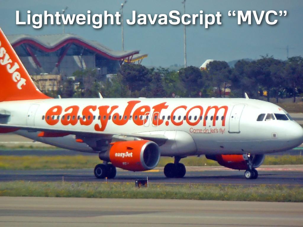 "Lightweight JavaScript ""MVC"""