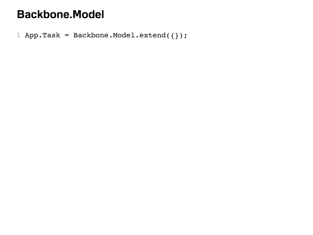 Backbone.Model 1 App.Task = Backbone.Model.exte...