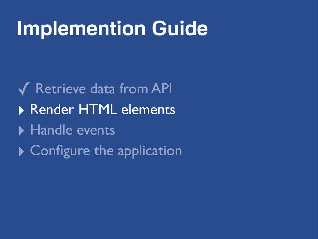 Implemention Guide ✓ Retrieve data from API ‣ R...