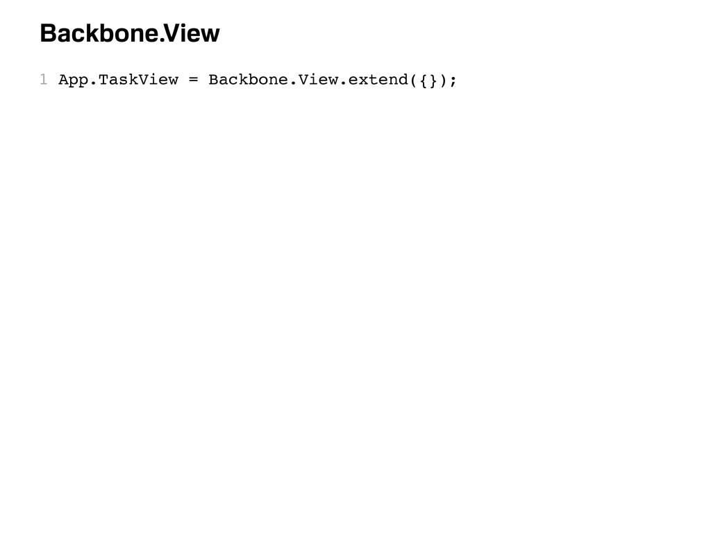 1 App.TaskView = Backbone.View.extend({}); Back...
