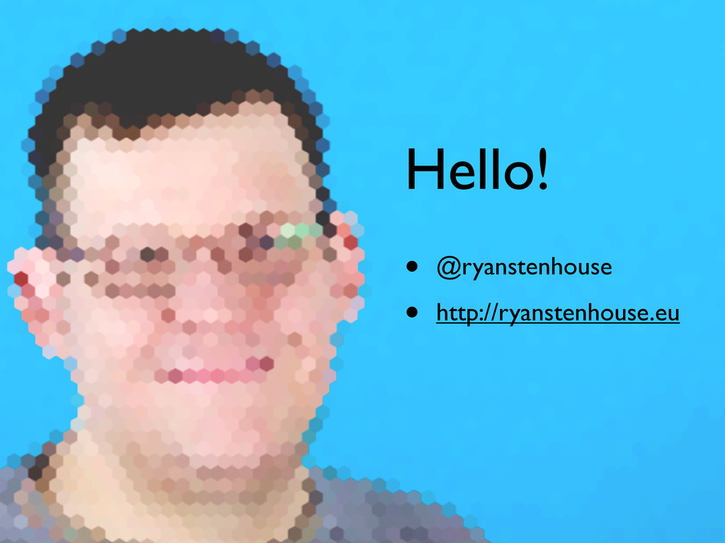 Hello! • @ryanstenhouse • http://ryanstenhouse....