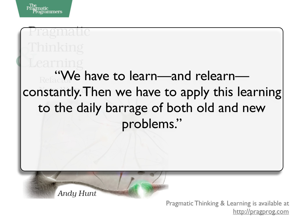 Pragmatic Thinking & Learning is available at h...