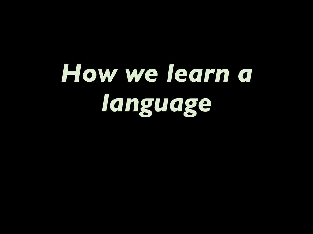 How we learn a language