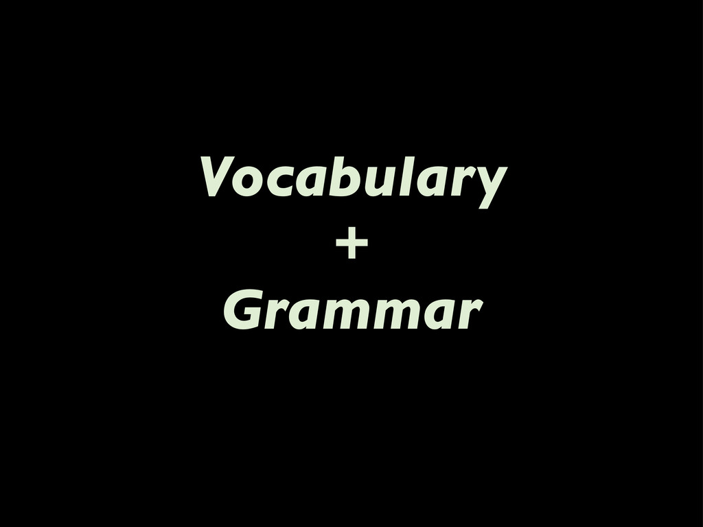 Vocabulary + Grammar