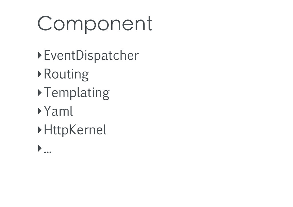 Component ‣EventDispatcher ‣Routing ‣Templating...