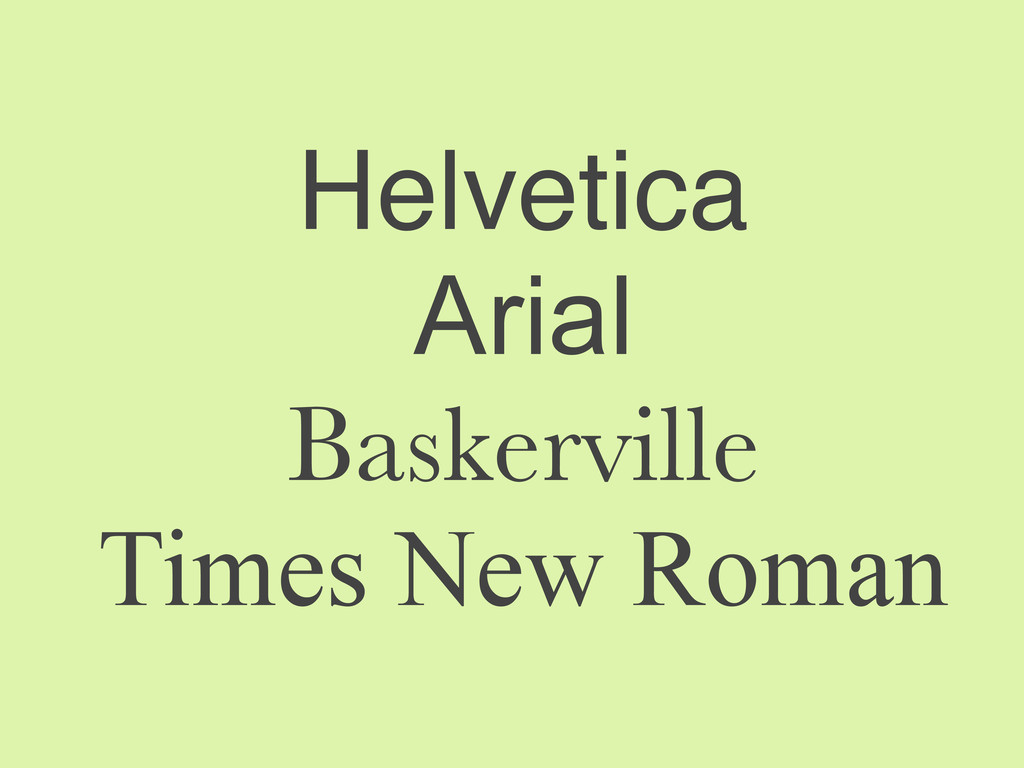 Helvetica Arial Baskerville Times New Roman