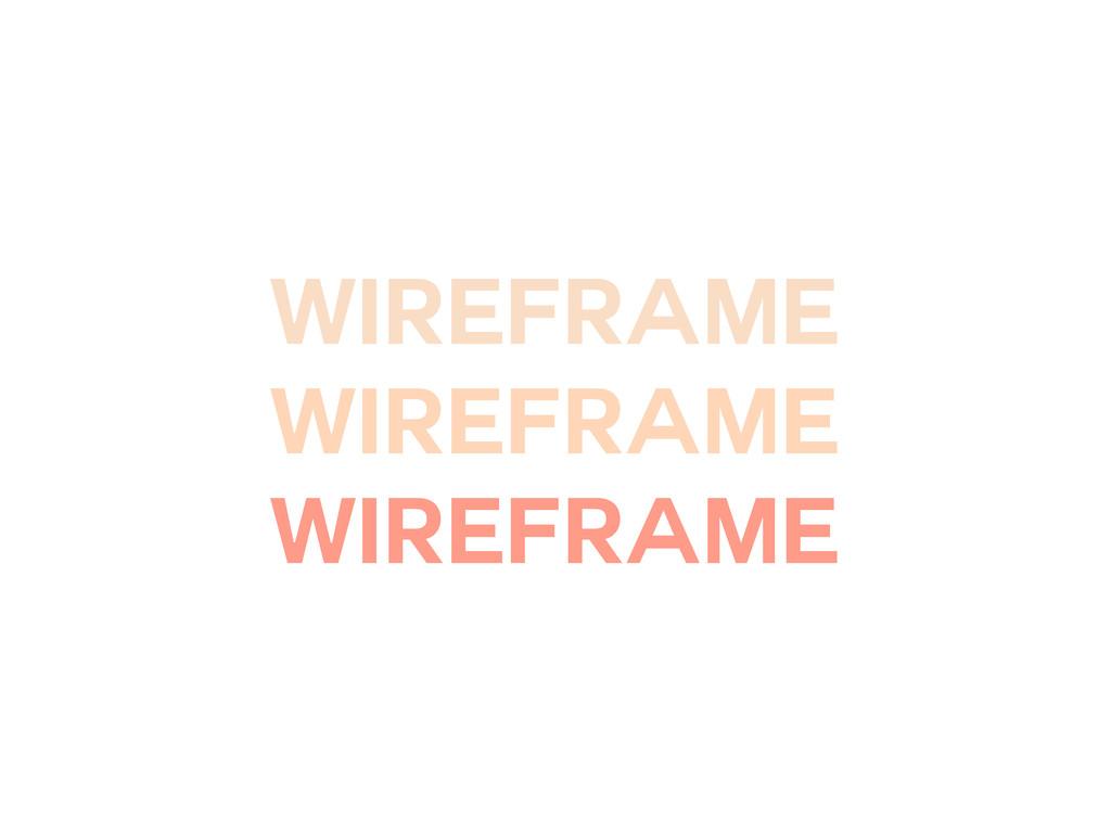 Wireframe Wireframe Wireframe
