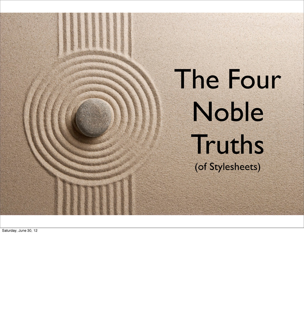 The Four Noble Truths (of Stylesheets) Saturday...
