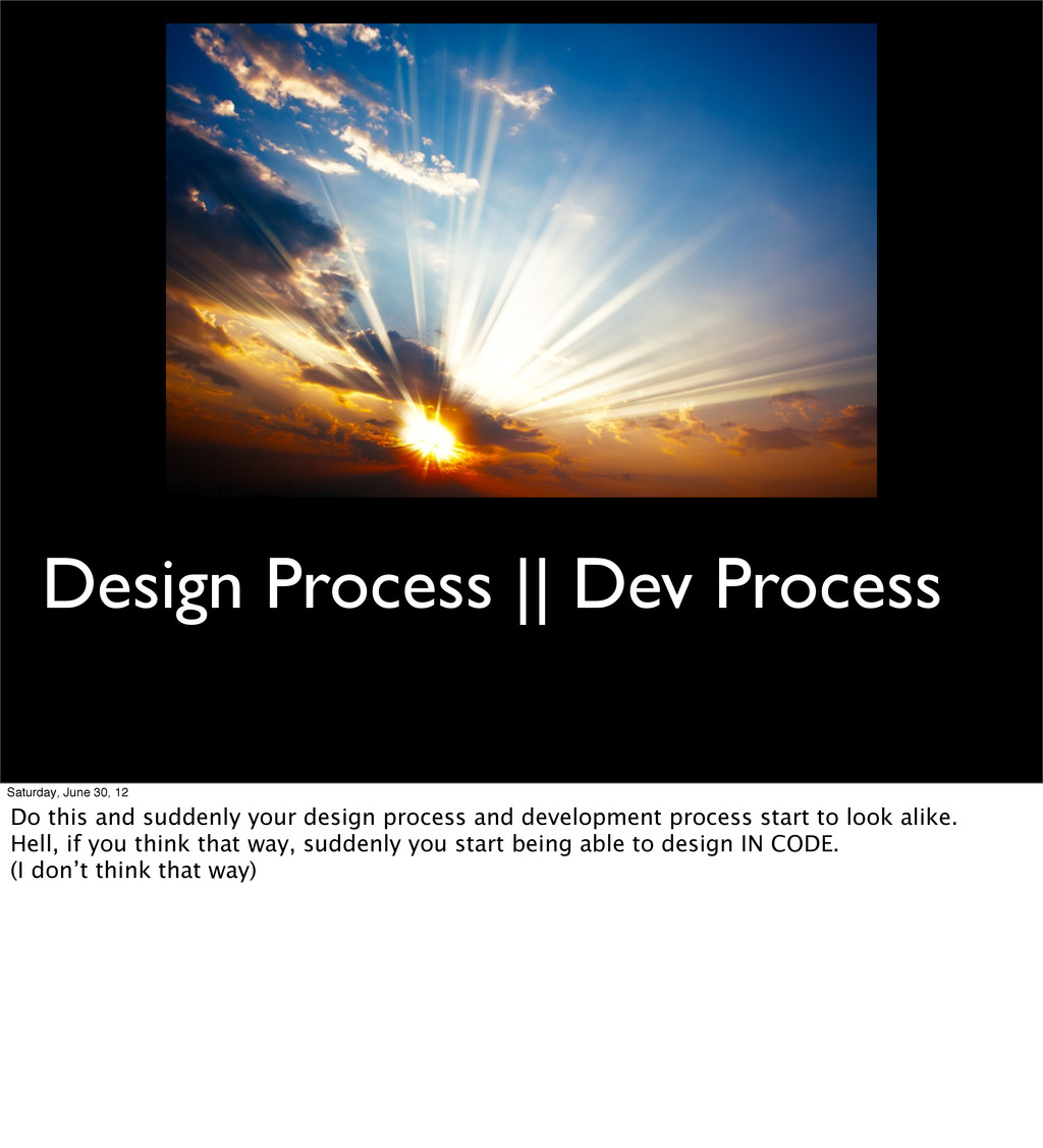 Design Process    Dev Process Saturday, June 30...