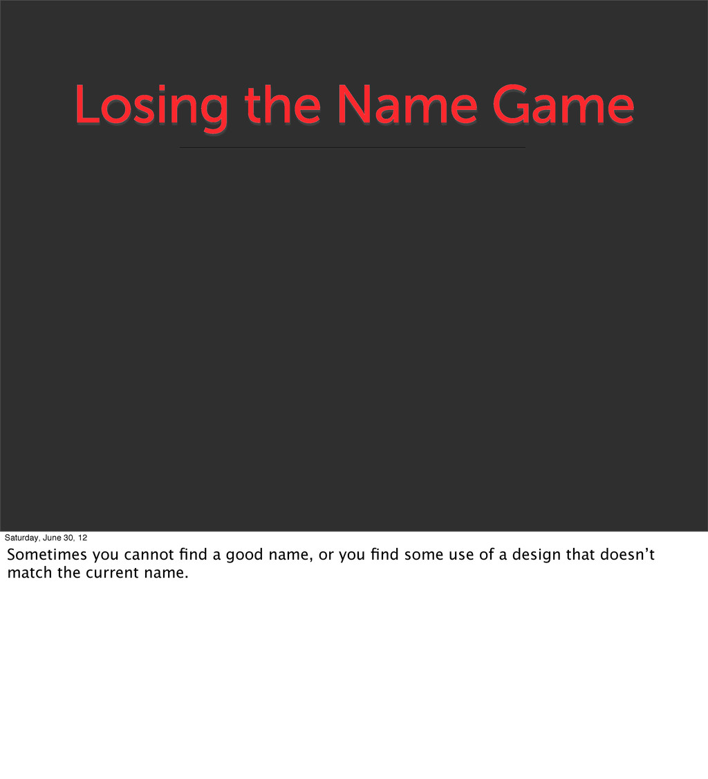 Losing the Name Game Saturday, June 30, 12 Some...