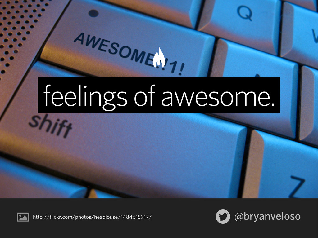 @bryanveloso feelings of awesome. feelings of a...