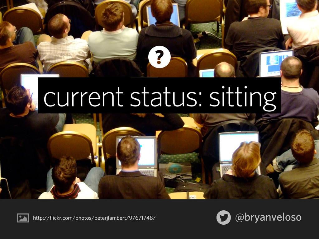@bryanveloso current status: sitting http://fli...