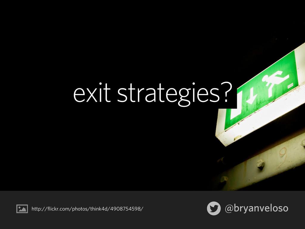 @bryanveloso exit strategies? http://flickr.com...
