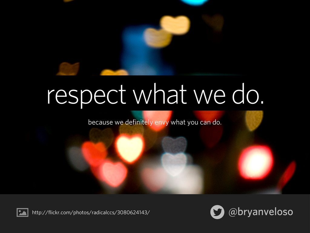 @bryanveloso respect what we do. because we def...